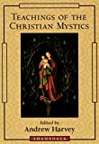Harvey, Andrew: Teachings of the Christian Mystics