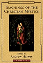 Teachings of the Christian Mystics by Andrew…