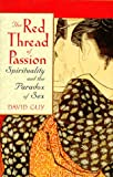 Guy, David: The Red Thread of Passion : Spirituality and the Paradox of Sex