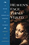 Anderson, Sarah: Heaven's Face Thinly Veiled: A Book of Spiritual Writing by Women