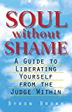 Brown, Byron: Soul Without Shame: A Guide to Liberating Yourself from the Judge Within