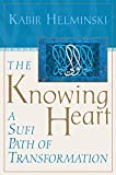 Helminski, Kabir: The Knowing Heart: A Sufi Path of Transformation