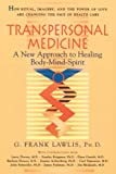 Lawlis, G. Frank: Transpersonal Medicine: The New Approach to Healing Body-Mind-Spirit