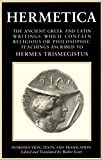 Scott, Walter: Hermetica: The Ancient Greek and Latin Writings Which Contain Religious or Philosophic Teachings Ascribed to Hermes Trismegistus