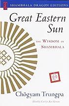 Great Eastern Sun: The Wisdom of Shambhala…