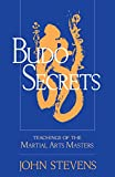Stevens, John: Budo Secrets: Teachings of the Martial Arts Masters