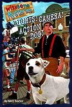 Lights! Camera! Action Dog! by Nancy Butcher