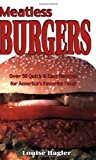 Hagler, Louise: Meatless Burgers: Over 50 Quick & Easy Recipes for America's Favorite Food