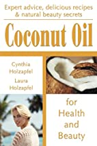 Coconut Oil: For Health and Beauty by…