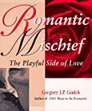 Godek, Gregory J. P.: Romantic Mischief (Godek Romantic)