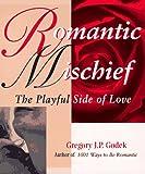 Godek, Gregory J. P.: Romantic Mischief (Godek Romantic)