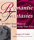 Godek, Gregory J. P.: Romantic Fantasies: And Other Sexy Ways of Expressing Your Love (Godek Romantic)