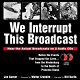 Garner, Joe: We Interrupt This Broadcast: Relive the Events That Stopped Our Lives...from the Hindenburg to the Death of Princess Diana (book with 2 audio CDs)
