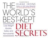 Irons, Diane: The World&#39;s Best-Kept Diet Secrets: Lose Weight Quickly, Safely and Permanently