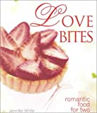 White, Jennifer: Love Bites: Romantic Food for Two