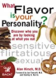 Hirsch, Alan R.: What Flavor Is Your Personality: Discover Who You Are by Looking at What You Eat