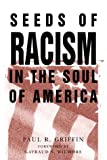 Griffin, Paul R.: Seeds of Racism in the Soul of America