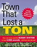 Myerson, Daniel: The Town That Lost a Ton: How One Town Used the Buddy System to Lose 3,998 Pounds...and How You Can Too!