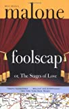 Malone, Michael: Foolscap, Or, The Stages of Love