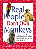 Austad, Steven N.: Real People Don't Own Monkeys: And Other Stories of Pets, Their People and the Vets Who See It All