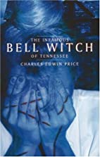 Infamous Bell Witch of Tennessee by Charles…