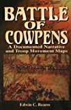 Bearss, Edwin C.: Battle of Cowpens: A Documented Narrative and Troop Movement Maps
