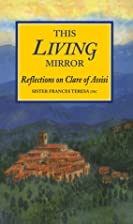 This Living Mirror: Reflections on Clare of…