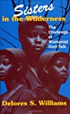 Williams, Delores S.: Sisters in the Wilderness: The Challenge of Womanist God-Talk