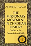 Walls, Andrew Finlay: The Missionary Movement in Christian History: Studies in Transmission of Faith