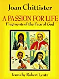 Chittister, Joan D.: A Passion for Life: Fragments of the Face of God