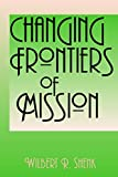 Shenk, Wilbert R.: Changing Frontiers of Mission