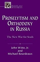Proselytism and Orthodoxy in Russia: The New…