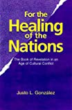 González, Justo L.: For the Healing of the Nations: The Book of Revelation in an Age of Cultural Conflict