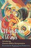 Elisabeth Schussler Fiorenza: Wisdom Ways: Introducing Feminist Biblical Interpretation