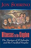 Sobrino, Jon: Witnesses to the Kingdom: The Martyrs of El Salvador and the Crucified Peoples