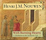 Nouwen, Henri J.M.: With Burning Hearts: A Meditation on the Eucharistic Life