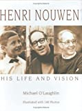 O&#39;Laughlin, Michael: Henri Nouwen: His Life And Vision