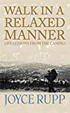 Joyce Rupp: Walk in a Relaxed Manner: Life Lessons from the Camino