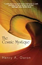 The cosmic mystique by Henry A. Garon