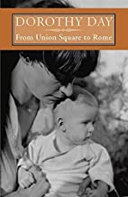 From Union Square to Rome by Dorothy Day
