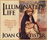 Joan Chittister: Illuminated Life: Monastic Wisdom for Seekers of Light
