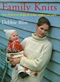 Bliss, Debbie: Family Knits: Over 25 Knitwear Designs for Babies, Children and Adults