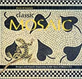 Goodwin, E. M.: Classic Mosaic: Designs & Projects Inspired by 6,000 Years of Mosaic Art