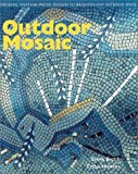 Biggs, Emma: Outdoor Mosaic: Original Weather-Proof Designs to Brighten Any Exterior Space