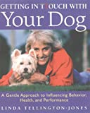 Tellington-Jones, Linda: Getting in Touch With Your Dog: A Gentle Approach to Influencing Behavior, Health, and Performance