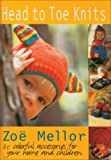Mellor, Zoe: Head to Toe Knits: 25 Colorful Accessories for Your Home and Children