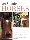 McEwen, John: Vet Clinic Horses: The Owner's Action Guide to Diagnosing and Treating Horses and Reducing Costly Vet Bills