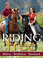 Riding Free: Bitless, Bridleless, Bareback…