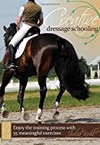 Creative Dressage Schooling: Enjoy the…