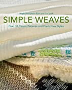 Simple Weaves: Over 30 Classic Patterns and…